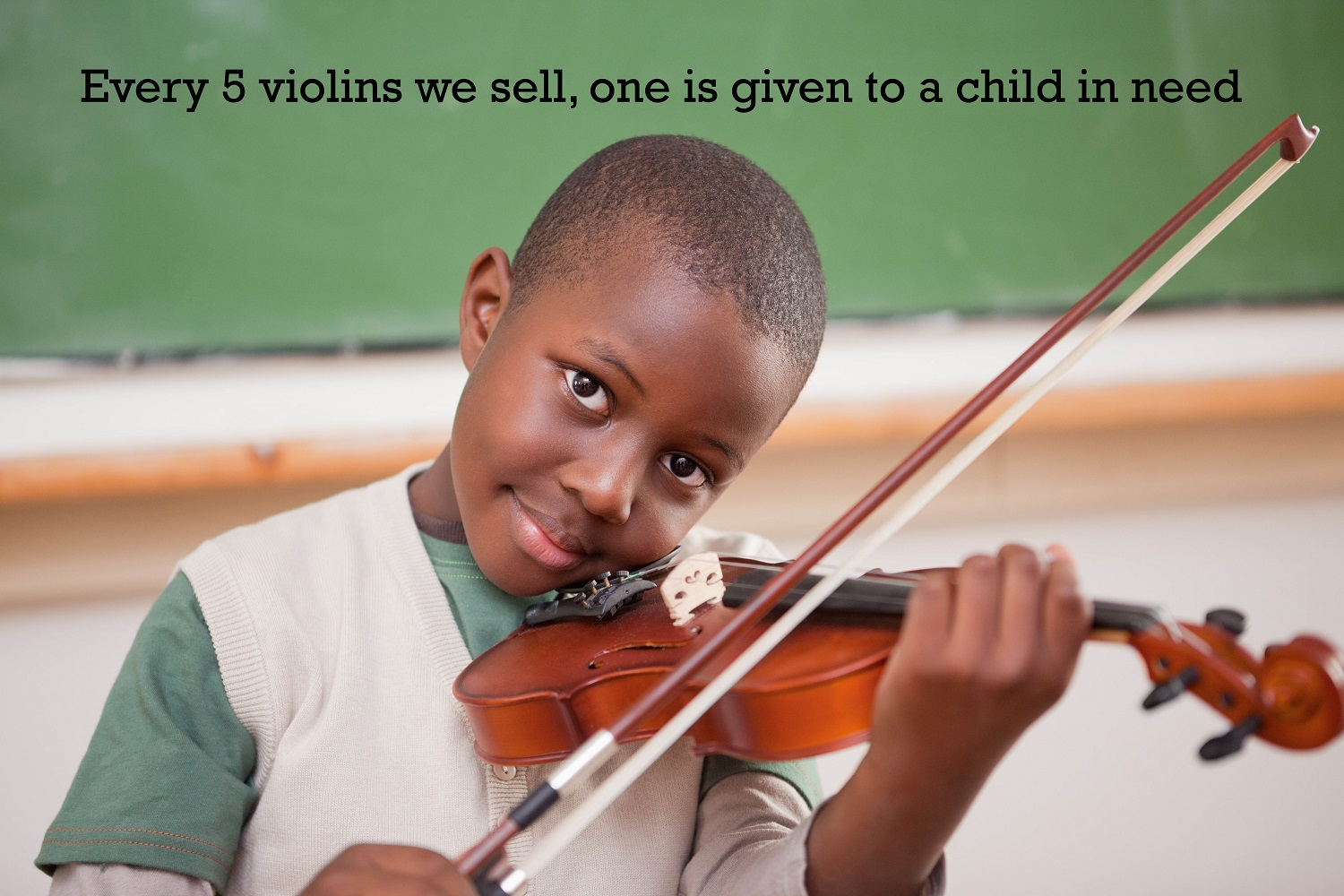For every 5 violins we sell, one is given to a child in need.
